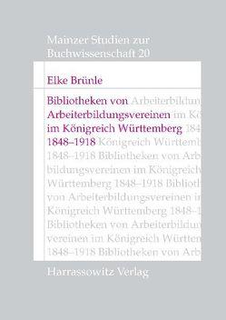 Bibliotheken von Arbeiterbildungsvereinen im Königreich Württemberg, 1848-1918 von Brünle,  Elke