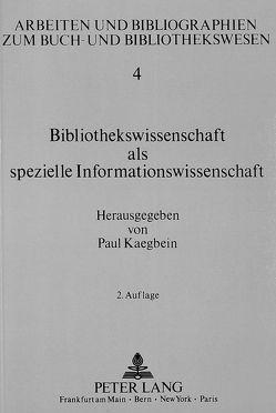 Bibliothekswissenschaft als spezielle Informationswissenschaft von Kaegbein,  Paul