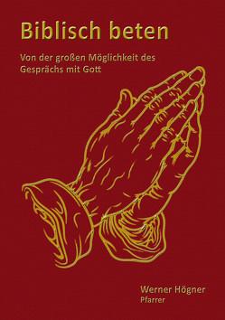 Biblisch beten von Högner,  Werner