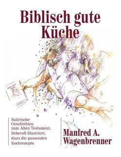 Biblisch gute Küche von Wagenbrenner,  Manfred A.