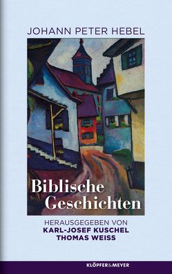 Biblische Geschichten von Hebel,  Johann Peter, Kuschel,  Karl-Josef, Weiss,  Thomas