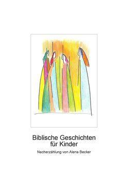Biblische Geschichten für Kinder von Becker,  Alena
