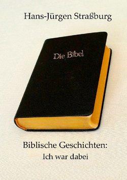 Biblische Geschichten: Ich war dabei von Straßburg,  Hans-Jürgen
