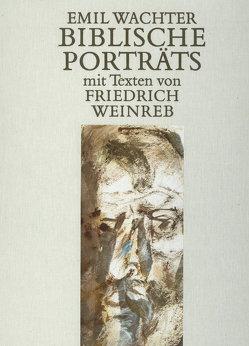 Biblische Porträts von Schneider,  Christian, Wachter,  Emil, Weinreb,  Friedrich