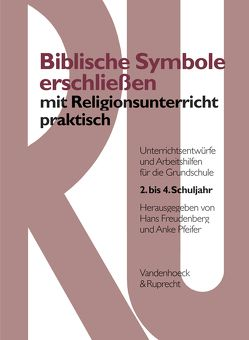 Biblische Symbole erschließen mit Religionsunterricht praktisch von Freudenberg,  Hans, Pfeifer,  Anke