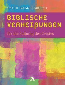 Biblische Verheißungen für die Salbung des Geistes von Appel,  Dorothea, Wigglesworth,  Smith