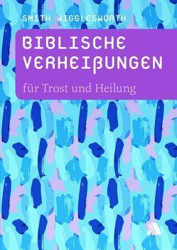 Biblische Verheißungen für Trost und Heilung von Appel,  Dorothea, Wigglesworth,  Smith