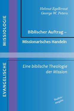 Biblischer Auftrag – Missionarisches Handeln von Egelkraut,  Helmut, Peters,  George W.