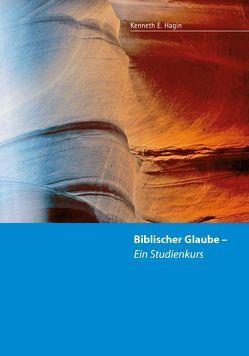 Biblischer Glaube – ein Studienkurs von Gerling,  Birgit, Hagin,  Kenneth E