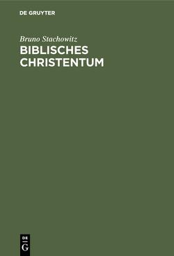 Biblisches Christentum von Stachowitz,  Bruno