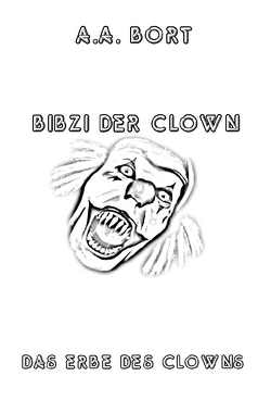 Bibzi der Clown / Bibzi der Clown Das Erbe des Clowns von Bort,  A.A.