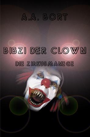 Bibzi der Clown / Bibzi der Clown Die Zirkusmanege von Bort,  A.A.
