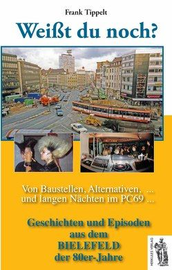Bielefeld – Weißt du noch? Von Baustellen, Alternativen und langen Nächten im PC69 von Tippelt,  Frank
