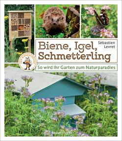 Biene, Igel, Schmetterling. So wird Ihr Garten zum Naturparadies. von Hoffmann,  Gabriele, Levret,  Sébastien