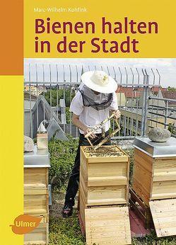 Bienen halten in der Stadt von Kohfink,  Marc-Wilhelm