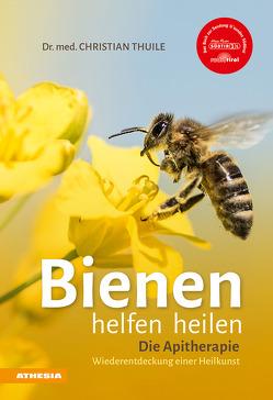 Bienen helfen heilen von Thuile,  Christian