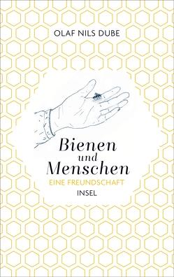 Bienen und Menschen. von Dube,  Olaf Nils, Pin,  Isabel