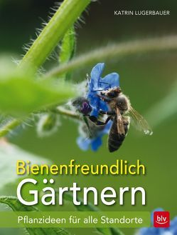 Bienenfreundlich Gärtnern von Lugerbauer,  Katrin