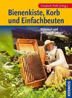 Bienenkiste, Korb und Einfachbeuten von Pohl,  Friedrich