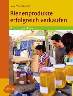 Bienenprodukte erfolgreich verkaufen von Kohfink,  Marc-Wilhelm