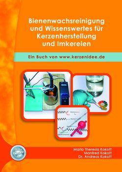 Bienenwachsreinigung und Wissenswertes für Kerzenherstellung und Imkereien von Kokott,  Andreas, Kokott,  Manfred, Kokott,  Maria Theresia