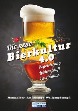 Die neue Bierkultur 4.0 von Fohr,  Markus, Kiesbye,  Axel, Stempfl,  Wolfgang