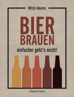 Bier brauen – einfacher geht´s nicht von Adams,  Mitch