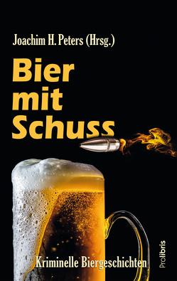 Bier mit Schuss von Peters,  Joachim H.