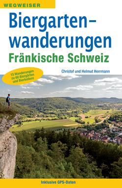 Biergartenwanderungen Fränkische Schweiz von Herrmann,  Christof, Herrmann,  Helmut
