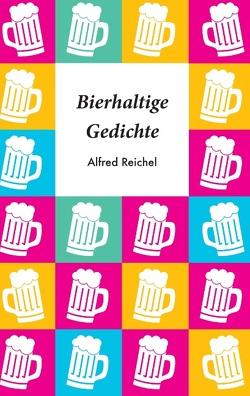 Bierhaltige Gedichte von Reichel,  Alfred