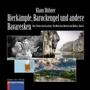BIERKÄMPFE, BAROCKENGEL UND ANDERE BAVARESKEN von Hübner,  Klaus