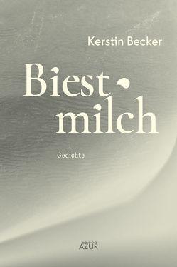 Biestmilch von Becker,  Kerstin