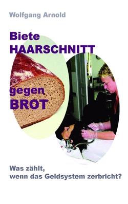 Biete HAARSCHNITT gegen BROT von Arnold,  Wolfgang