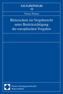 Bieterschutz im Vergaberecht unter Berücksichtigung der europäischen Vorgaben von Waldner,  Thomas