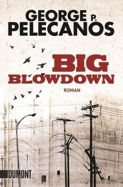 Big Blowdown von Holzrichter,  Bernd W., Pelecanos,  George P.
