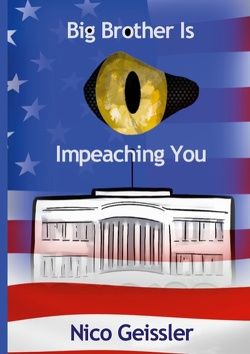 Big Brother Is Impeaching You von Geissler,  Nico