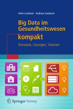 Big Data im Gesundheitswesen kompakt von Gadatsch,  Andreas, Landrock,  Holm