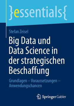 Big Data und Data Science in der strategischen Beschaffung von Zeisel,  Stefan