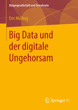 Big Data und der digitale Ungehorsam von Mülling,  Eric