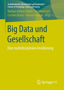 Big Data und Gesellschaft von Heil,  Reinhard, Hoeren,  Thomas, Kolany-Raiser,  Barbara, Orwat,  Carsten