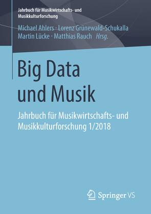 Big Data und Musik von Ahlers,  Michael, Grünewald-Schukalla,  Lorenz, Lücke,  Martin, Rauch,  Matthias