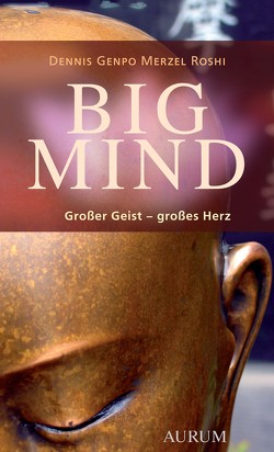 Big Mind von Gericke,  Alexandra, Roshi,  Dennis Genpo Merzel, Stone,  Hal, Stone,  Sidra, Wilber,  Ken