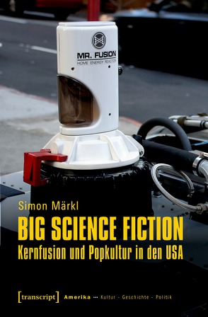 Big Science Fiction – Kernfusion und Popkultur in den USA von Märkl,  Simon