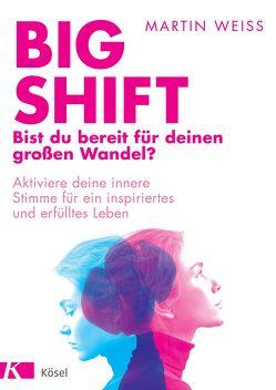 Big Shift – Bist du bereit für deinen großen Wandel? von Weiss,  Martin