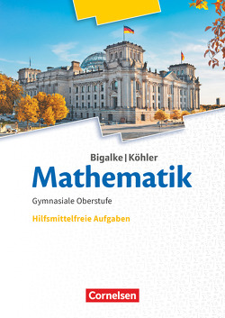 Bigalke/Köhler: Mathematik – Allgemeine Ausgabe / 11.-13. Schuljahr – Ergänzungsheft hilfmittelfreie Aufgaben zum Schülerbuch von Bigalke,  Anton, Köhler,  Norbert