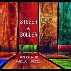 BIGGER & BOLDER! von Drexler,  Markus