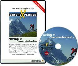 BIKE-EXPLORER Top of Berner Oberland, CD-ROM inkl. GPS-Tracks von Schierle,  Michelle