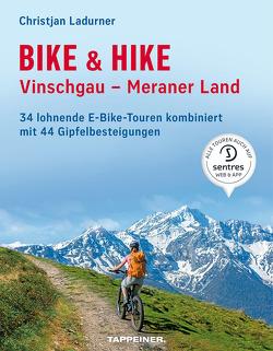 Bike & Hike Vinschgau – Meraner Land von Ladurner,  Christjan, Tumler,  Mauro