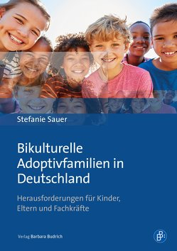 Bikulturelle Adoptivfamilien in Deutschland von Sauer,  Stefanie