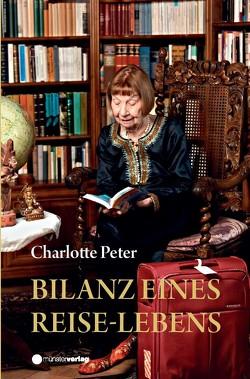 Bilanz eines Reiselebens von Peter,  Charlotte